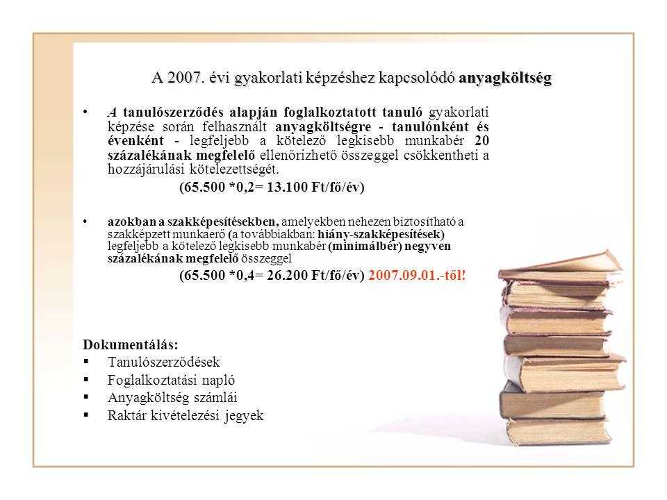 A 2007. évi gyakorlati képzéshez kapcsolódó anyagköltség A tanulószerződés alapján foglalkoztatott tanuló gyakorlati képzése során felhasznált anyagkö