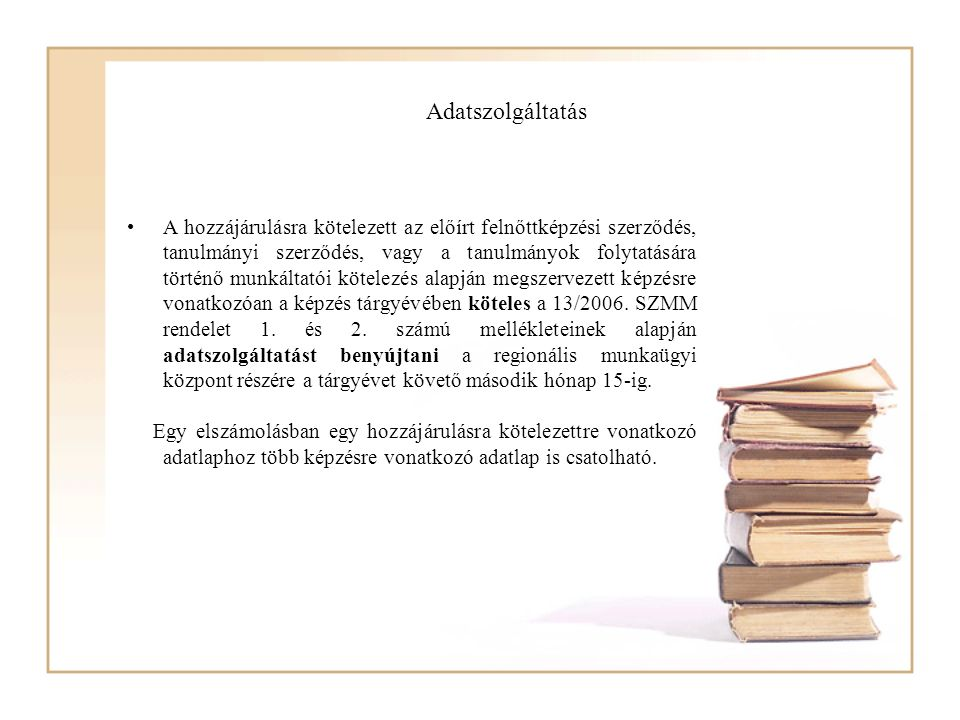 Adatszolgáltatás A hozzájárulásra kötelezett az előírt felnőttképzési szerződés, tanulmányi szerződés, vagy a tanulmányok folytatására történő munkált