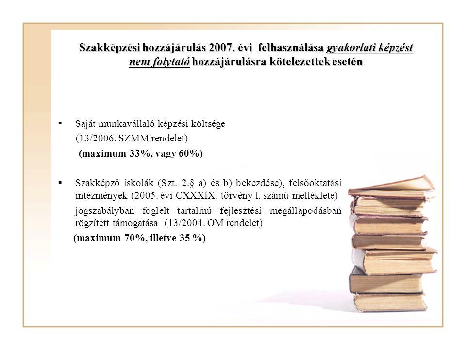 Szakképzési hozzájárulás 2007. évi felhasználása gyakorlati képzést nem folytató hozzájárulásra kötelezettek esetén  Saját munkavállaló képzési költs