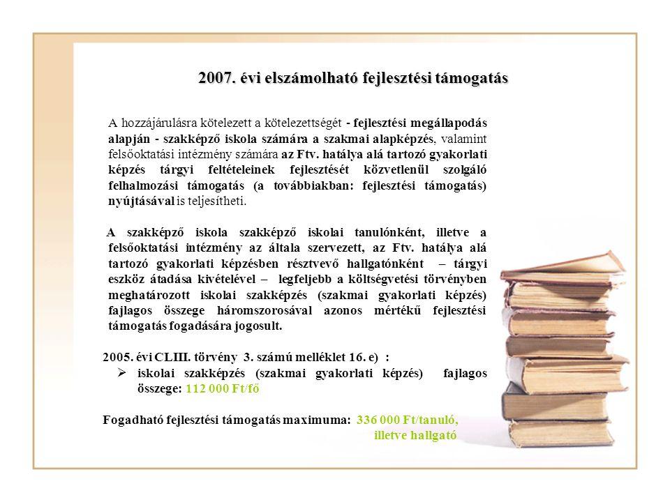 2007. évi elszámolható fejlesztési támogatás A hozzájárulásra kötelezett a kötelezettségét - fejlesztési megállapodás alapján - szakképző iskola számá