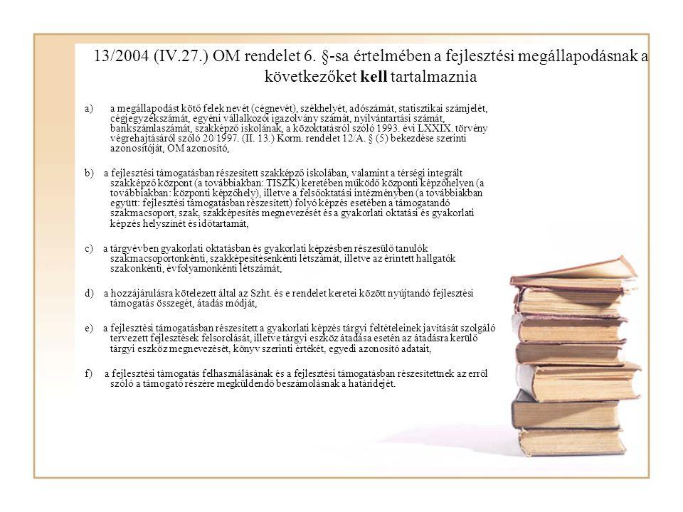 13/2004 (IV.27.) OM rendelet 6. §-sa értelmében a fejlesztési megállapodásnak a következőket kell tartalmaznia a)a megállapodást kötő felek nevét (cég