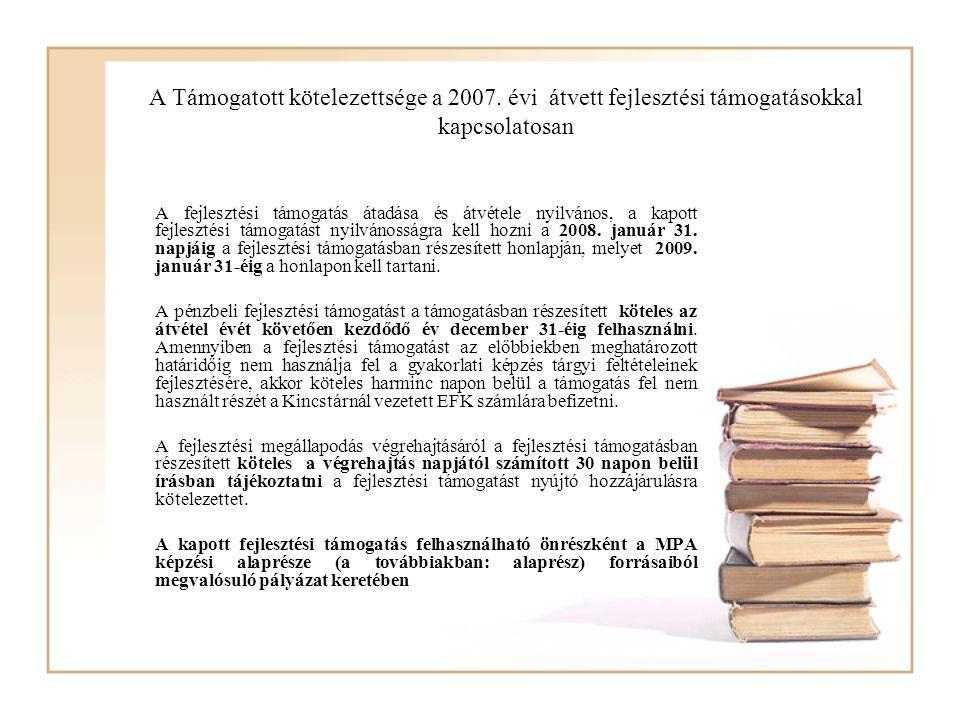 A Támogatott kötelezettsége a 2007. évi átvett fejlesztési támogatásokkal kapcsolatosan A fejlesztési támogatás átadása és átvétele nyilvános, a kapot