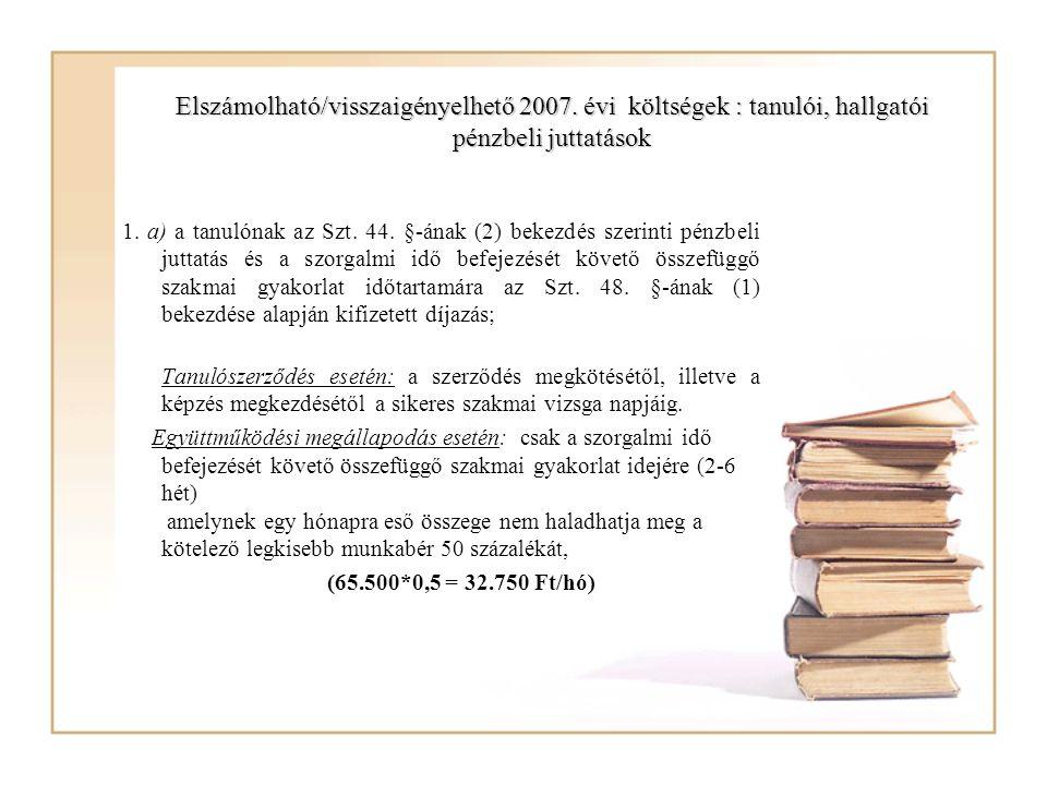 Elszámolható/visszaigényelhető 2007. évi költségek : tanulói, hallgatói pénzbeli juttatások 1. a) a tanulónak az Szt. 44. §-ának (2) bekezdés szerinti
