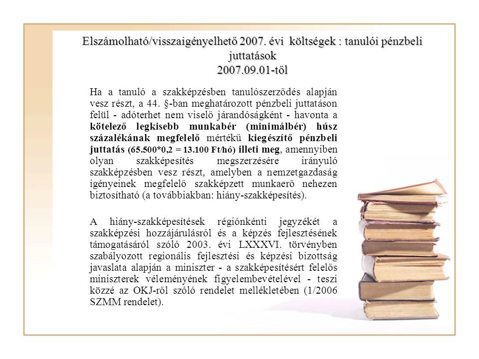 Elszámolható/visszaigényelhető 2007. évi költségek : tanulói pénzbeli juttatások 2007.09.01-től Ha a tanuló a szakképzésben tanulószerződés alapján ve