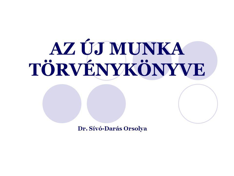 AZ ÚJ MUNKA TÖRVÉNYKÖNYVE Dr. Sívó-Darás Orsolya