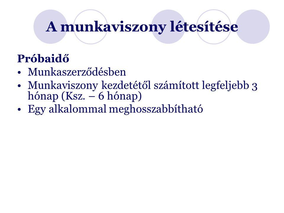 A munkaviszony létesítése Próbaidő Munkaszerződésben Munkaviszony kezdetétől számított legfeljebb 3 hónap (Ksz.