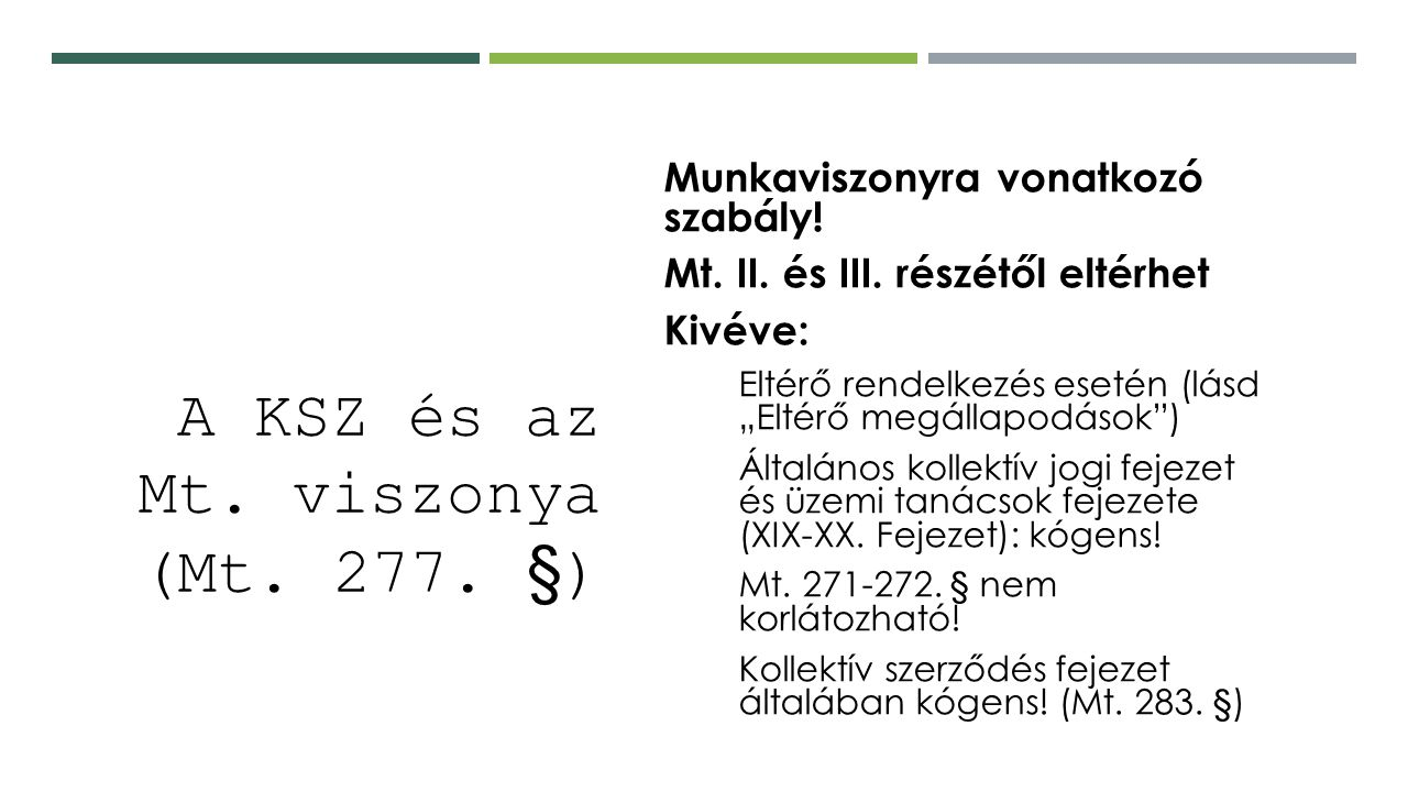 A KSZ és az Mt. viszonya (Mt. 277. §) o Munkaviszonyra vonatkozó szabály.