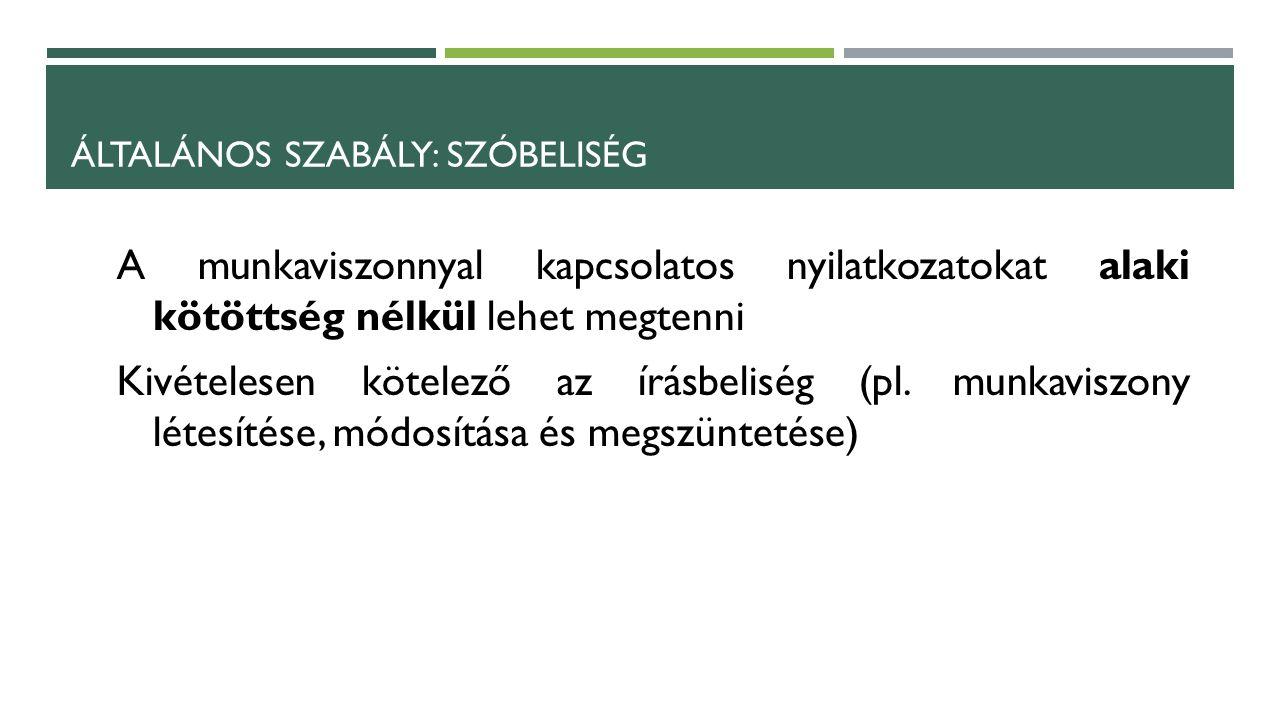 A munkaviszonnyal kapcsolatos nyilatkozatokat alaki kötöttség nélkül lehet megtenni Kivételesen kötelező az írásbeliség (pl.
