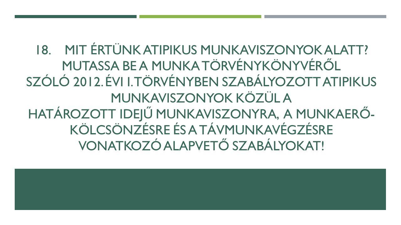 18.MIT ÉRTÜNK ATIPIKUS MUNKAVISZONYOK ALATT. MUTASSA BE A MUNKA TÖRVÉNYKÖNYVÉRŐL SZÓLÓ 2012.