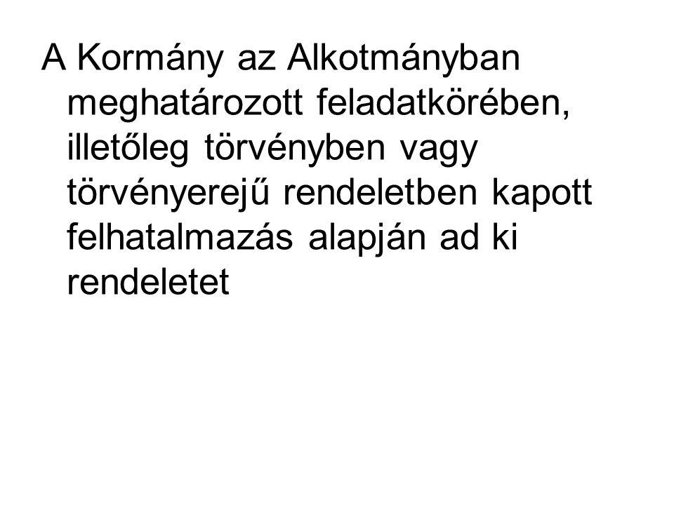 A Kormány az Alkotmányban meghatározott feladatkörében, illetőleg törvényben vagy törvényerejű rendeletben kapott felhatalmazás alapján ad ki rendeletet