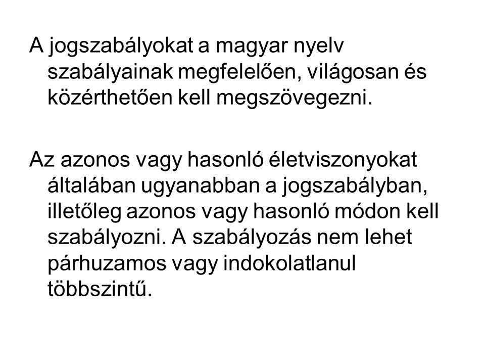 A jogszabályokat a magyar nyelv szabályainak megfelelően, világosan és közérthetően kell megszövegezni. Az azonos vagy hasonló életviszonyokat általáb