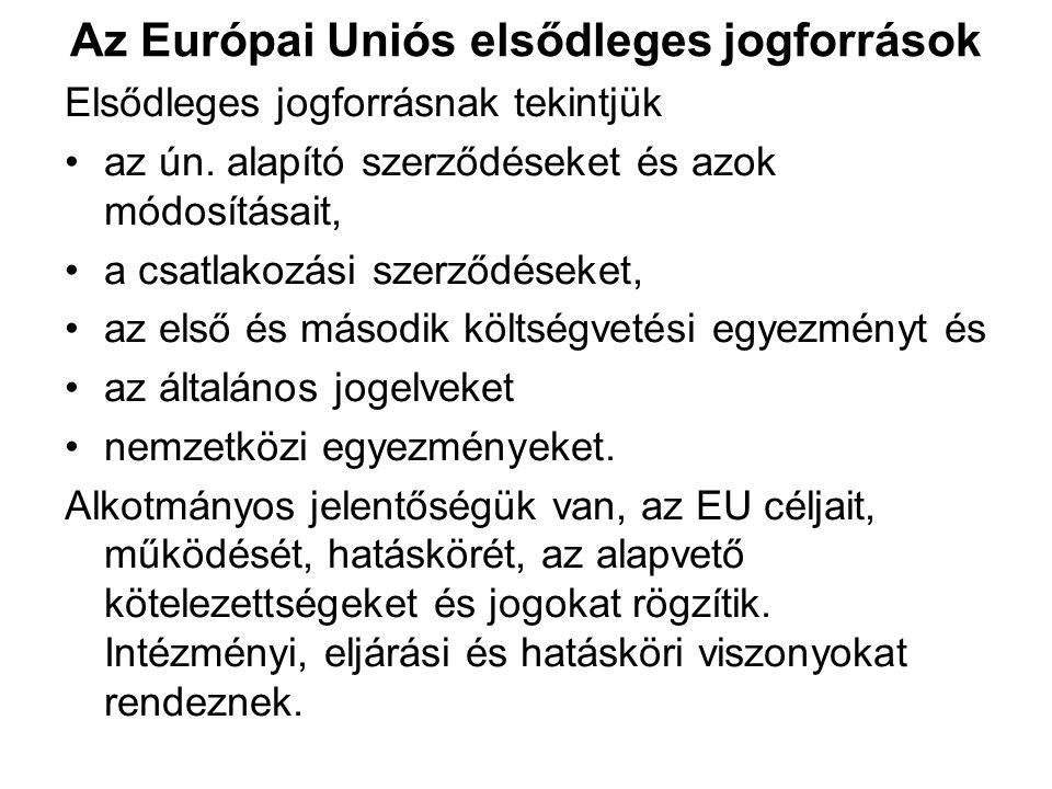 Az Európai Uniós elsődleges jogforrások Elsődleges jogforrásnak tekintjük az ún. alapító szerződéseket és azok módosításait, a csatlakozási szerződése