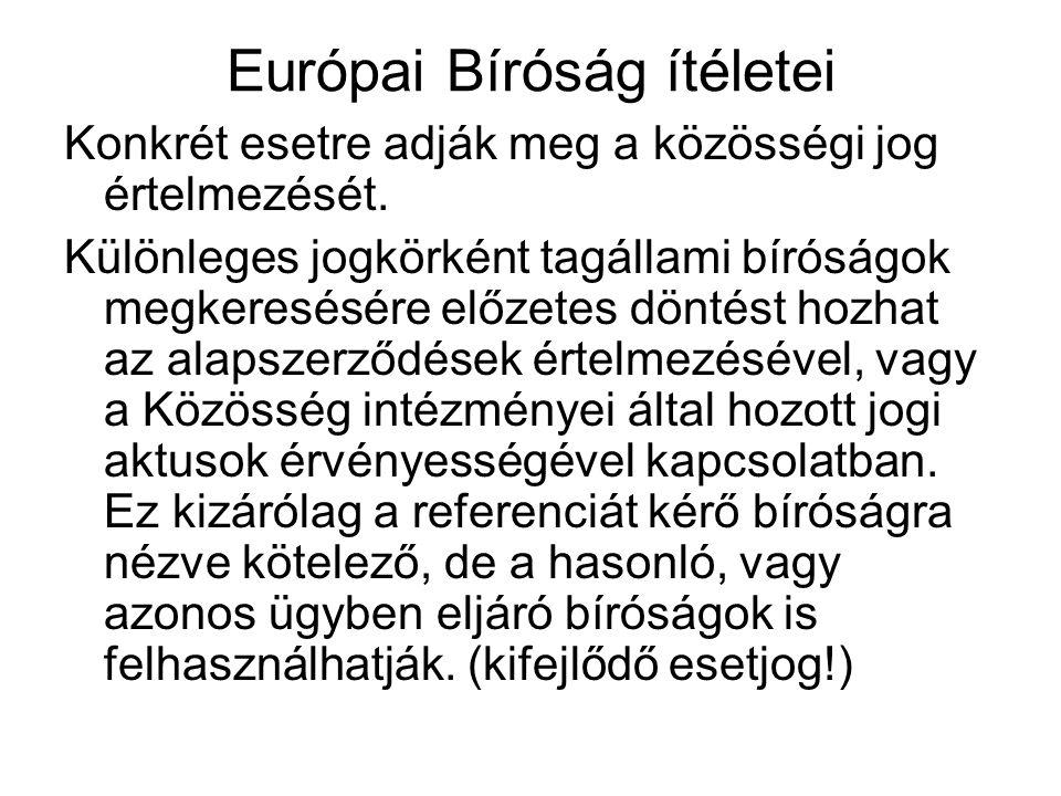 Európai Bíróság ítéletei Konkrét esetre adják meg a közösségi jog értelmezését. Különleges jogkörként tagállami bíróságok megkeresésére előzetes dönté