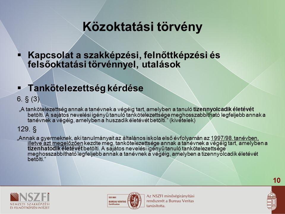 10 Közoktatási törvény  Kapcsolat a szakképzési, felnőttképzési és felsőoktatási törvénnyel, utalások  Tankötelezettség kérdése 6.