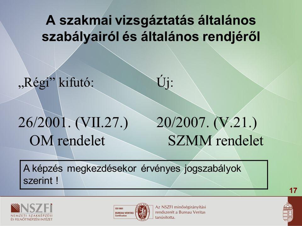 """17 A szakmai vizsgáztatás általános szabályairól és általános rendjéről """"Régi kifutó: 26/2001."""