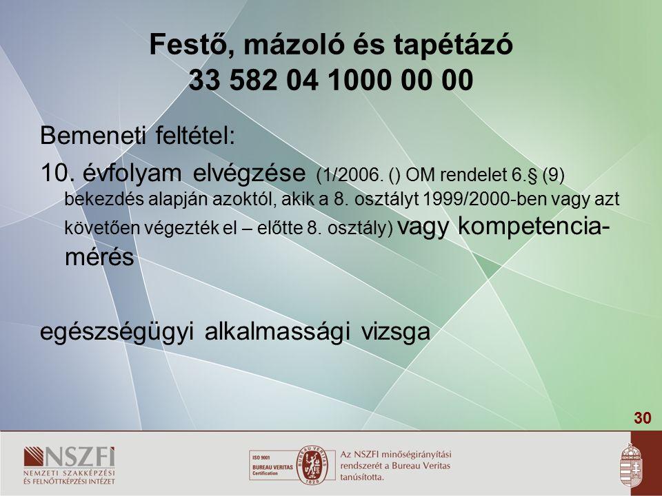 30 Festő, mázoló és tapétázó 33 582 04 1000 00 00 Bemeneti feltétel: 10.