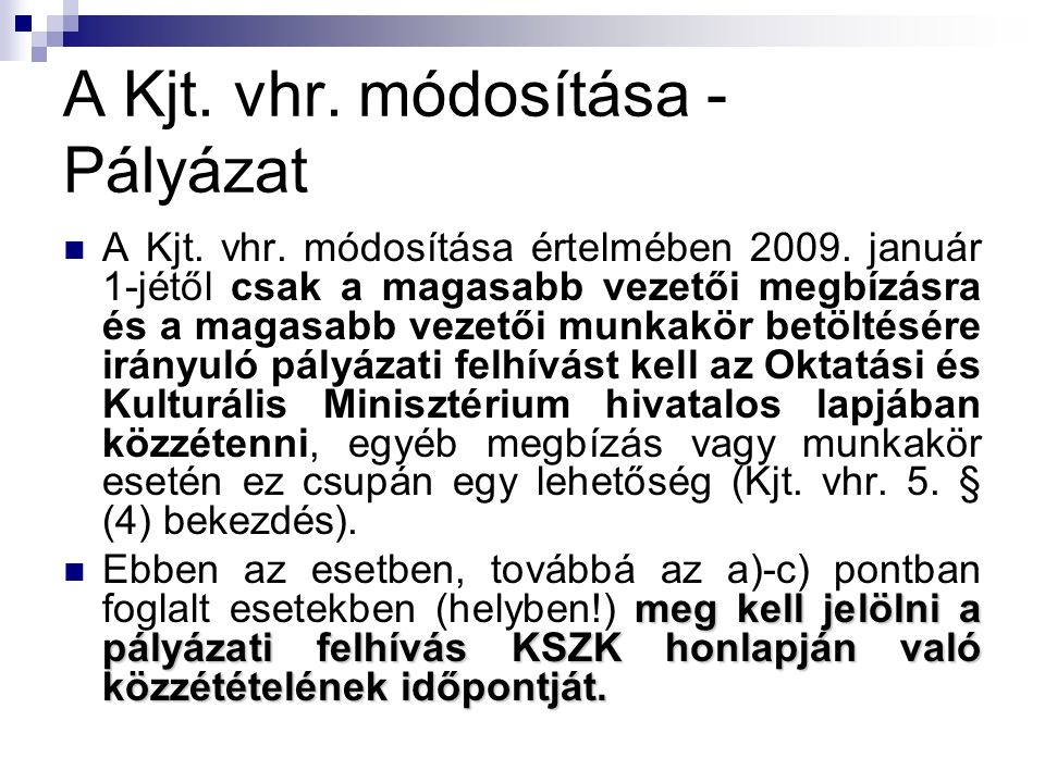 A Kjt. vhr. módosítása - Pályázat A Kjt. vhr. módosítása értelmében 2009.