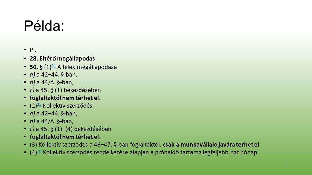 Példa: Pl. 28. Eltérő megállapodás 50. § (1) 24 A felek megállapodása 24 a) a 42–44.