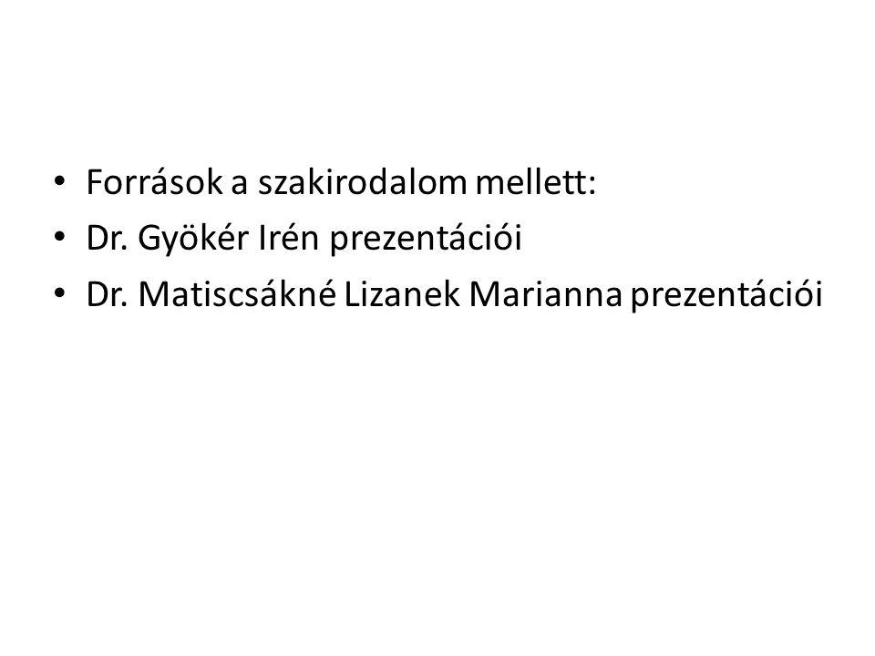 Források a szakirodalom mellett: Dr. Gyökér Irén prezentációi Dr.