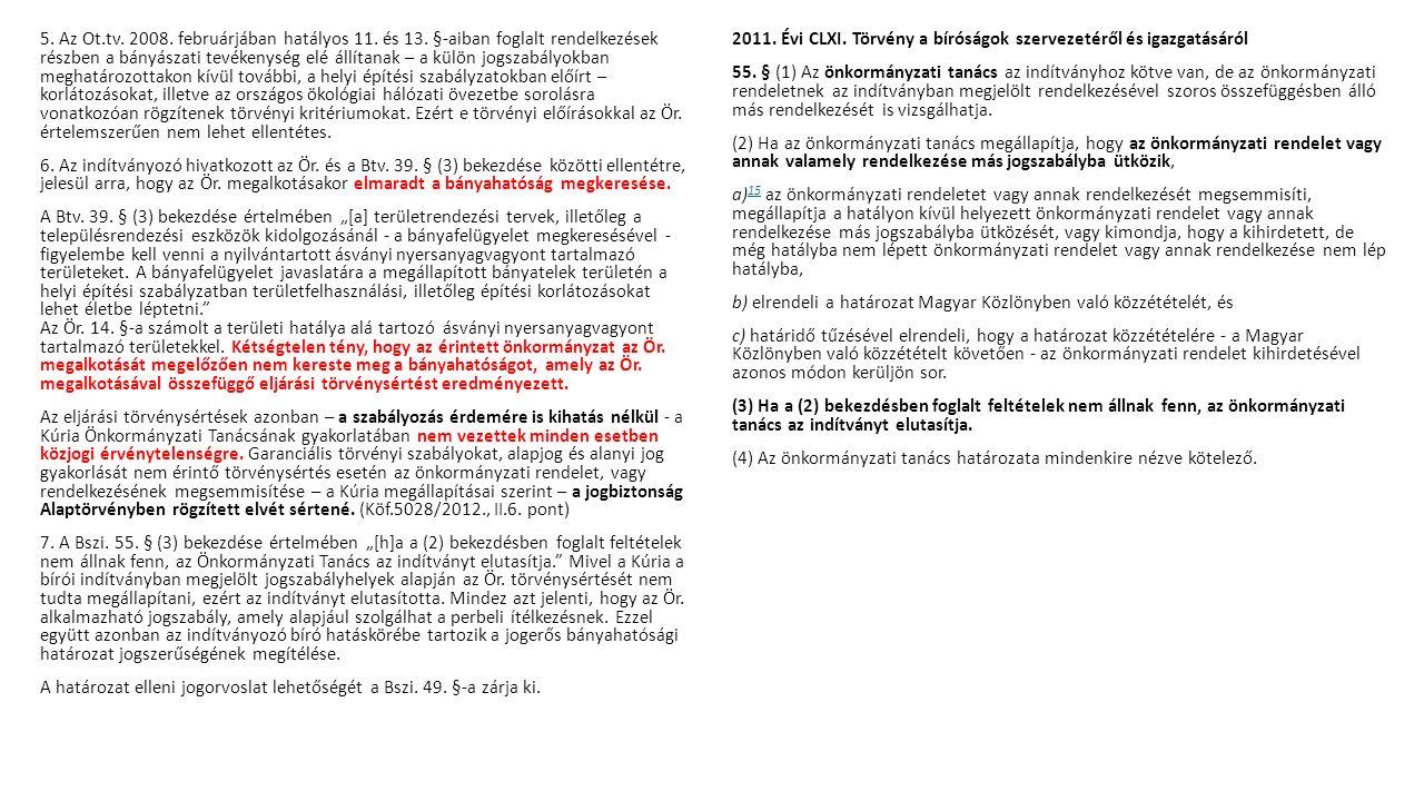 5. Az Ot.tv. 2008. februárjában hatályos 11. és 13. §-aiban foglalt rendelkezések részben a bányászati tevékenység elé állítanak – a külön jogszabályo