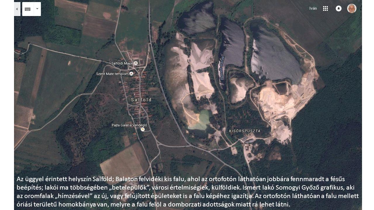 Az üggyel érintett helyszín Salföld; Balaton felvidéki kis falu, ahol az ortofotón láthatóan jobbára fennmaradt a fésűs beépítés; lakói ma többségében
