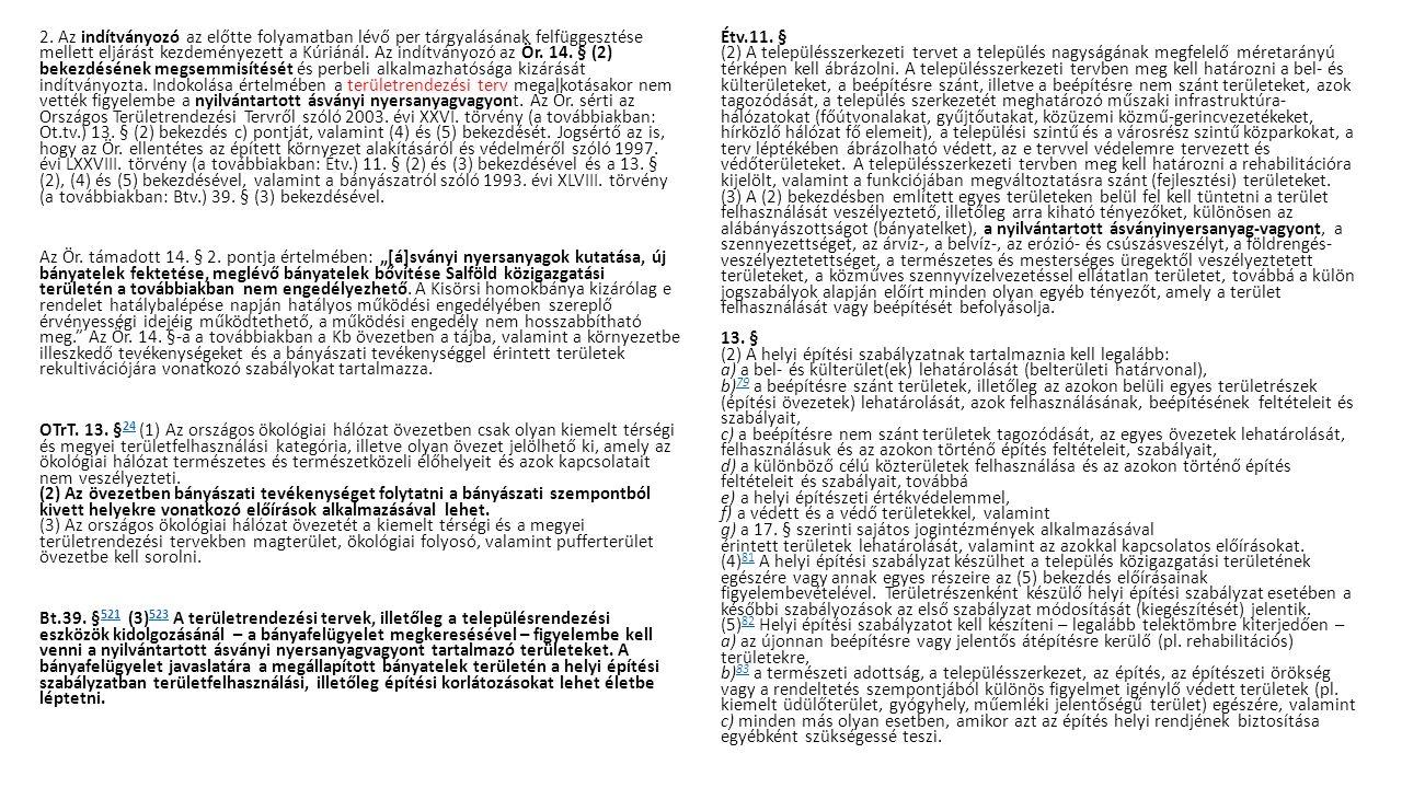 3.A Kúria felhívására az érintett önkormányzat állásfoglalást nyújtott be, amelyben vitatta az Ör.