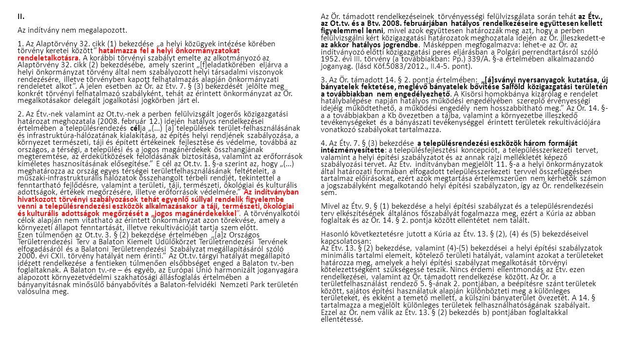 """II. Az indítvány nem megalapozott. 1. Az Alaptörvény 32. cikk (1) bekezdése """"a helyi közügyek intézése körében törvény keretei között"""" hatalmazza fel"""