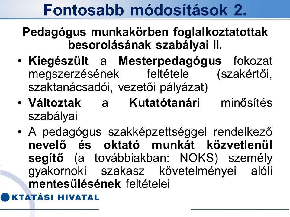 Fontosabb módosítások 2. Pedagógus munkakörben foglalkoztatottak besorolásának szabályai II. Kiegészült a Mesterpedagógus fokozat megszerzésének felté