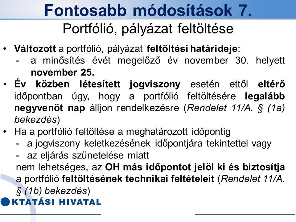 Fontosabb módosítások 7. Portfólió, pályázat feltöltése Változott a portfólió, pályázat feltöltési határideje: -a minősítés évét megelőző év november