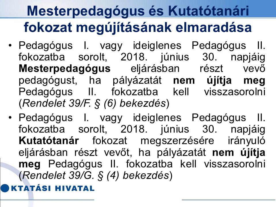 Mesterpedagógus és Kutatótanári fokozat megújításának elmaradása Pedagógus I. vagy ideiglenes Pedagógus II. fokozatba sorolt, 2018. június 30. napjáig