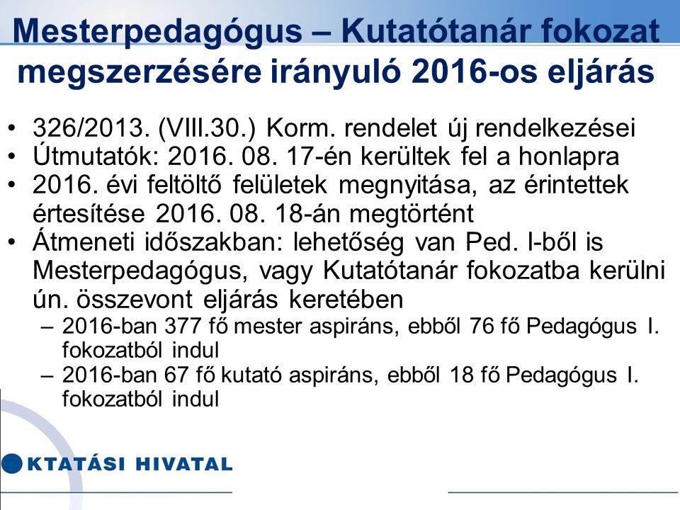 Mesterpedagógus – Kutatótanár fokozat megszerzésére irányuló 2016-os eljárás 326/2013. (VIII.30.) Korm. rendelet új rendelkezései Útmutatók: 2016. 08.