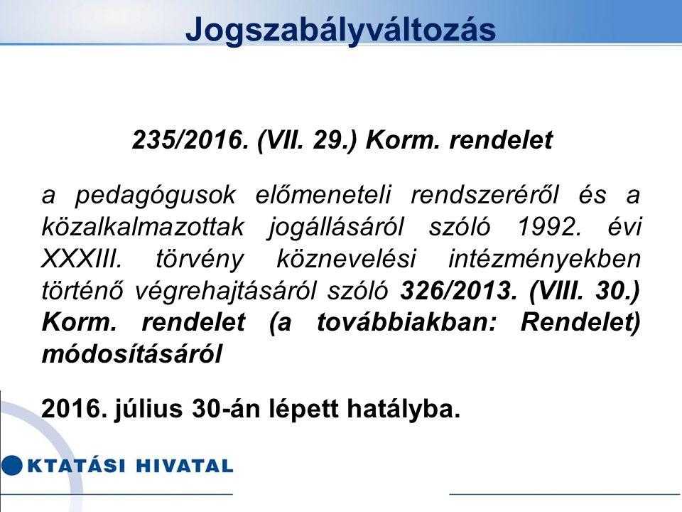 235/2016. (VII. 29.) Korm. rendelet a pedagógusok előmeneteli rendszeréről és a közalkalmazottak jogállásáról szóló 1992. évi XXXIII. törvény köznevel