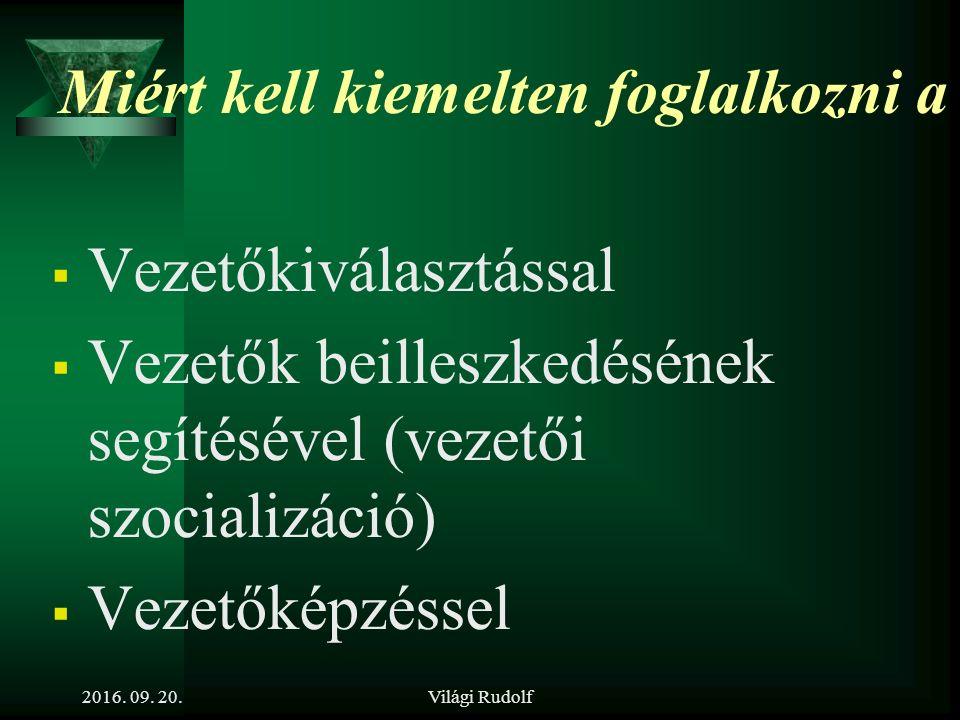 Világi Rudolf A vezetéstudomány szerepe (egykor és napjainkban 2016. 09. 20.