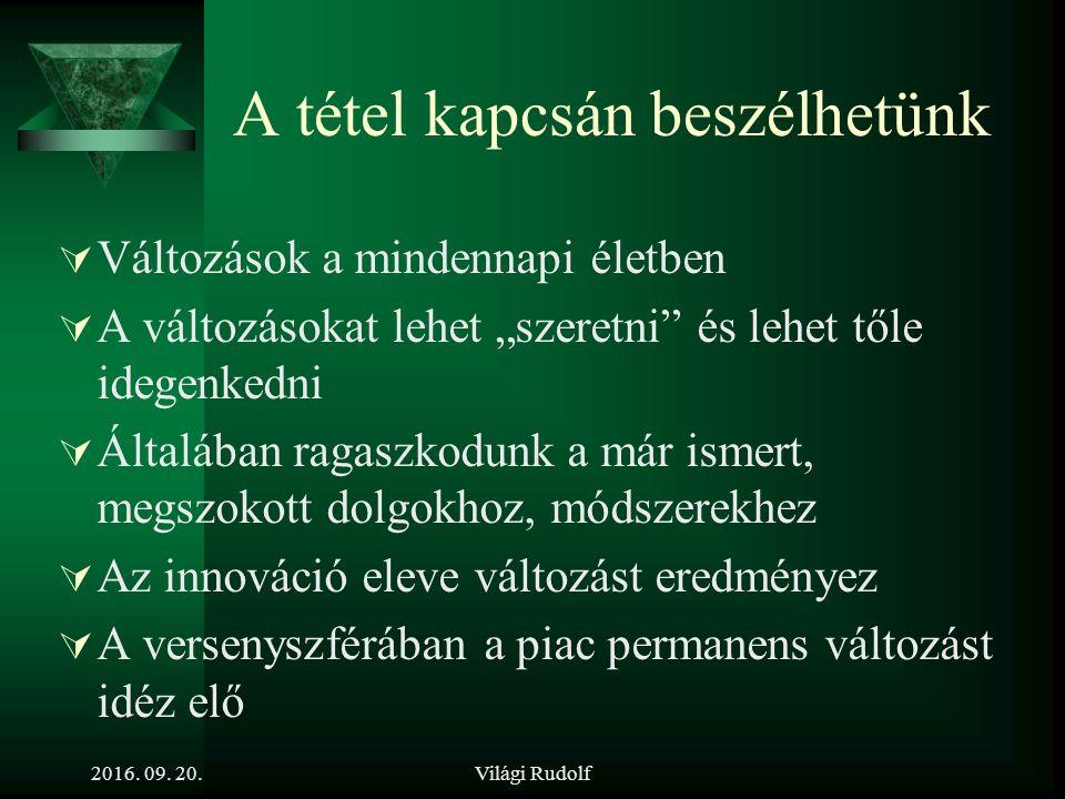 2016. 09. 20.Világi Rudolf 9. tétel Mutassa be a változásmenedzsment lényegét és eszköztárát!