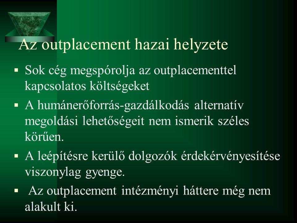Outplacement jellemzői  Az outplacement szolgáltatás lényege:  segíteni a munkáltatót (megfelelő, humánus, törvényes és a lehető legkevesebb konfliktussal járó eljárások alkalmazásával)  segíteni az állását elvesztett személyen (a lehető leghamarabb állásba kerüljön, egzisztenciális biztonsága helyreálljon).