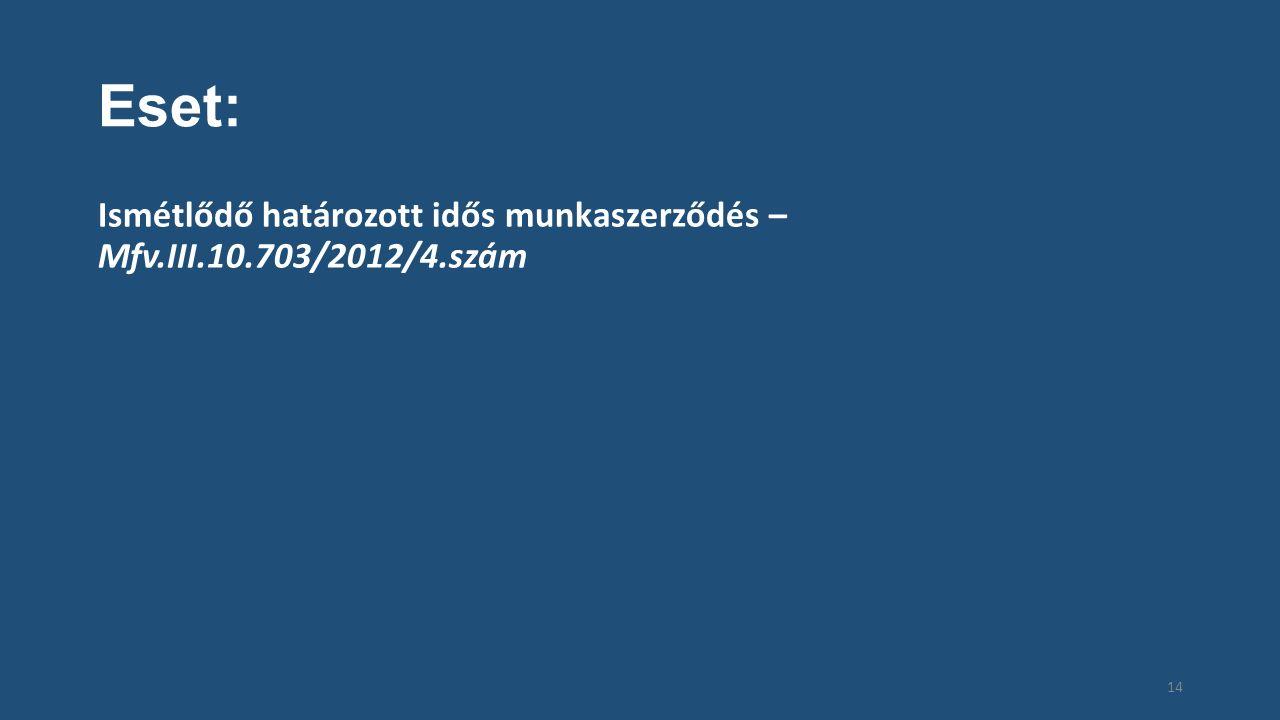 Eset: Ismétlődő határozott idős munkaszerződés – Mfv.III.10.703/2012/4.szám 14
