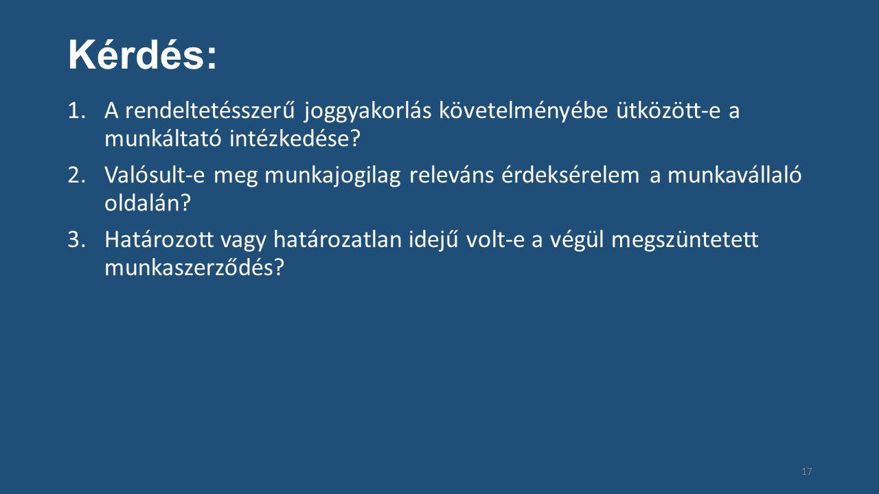 Kérdés: 1.A rendeltetésszerű joggyakorlás követelményébe ütközött-e a munkáltató intézkedése.