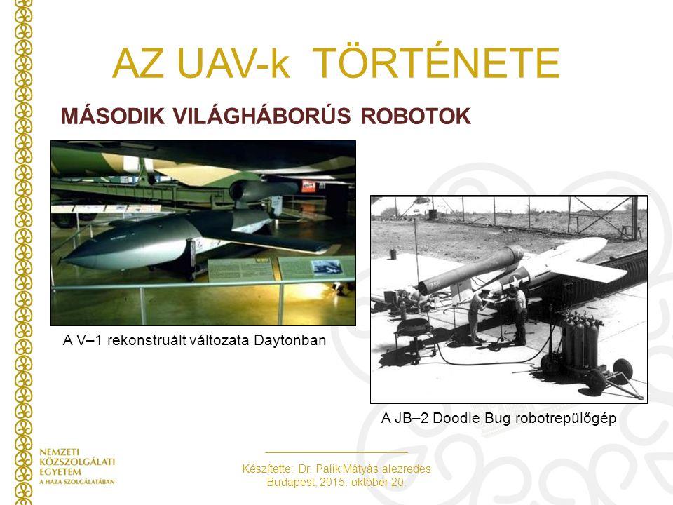 Készítette: Dr. Palik Mátyás alezredes Budapest, 2015. október 20. AZ UAV-k TÖRTÉNETE MÁSODIK VILÁGHÁBORÚS ROBOTOK A V–1 rekonstruált változata Dayton