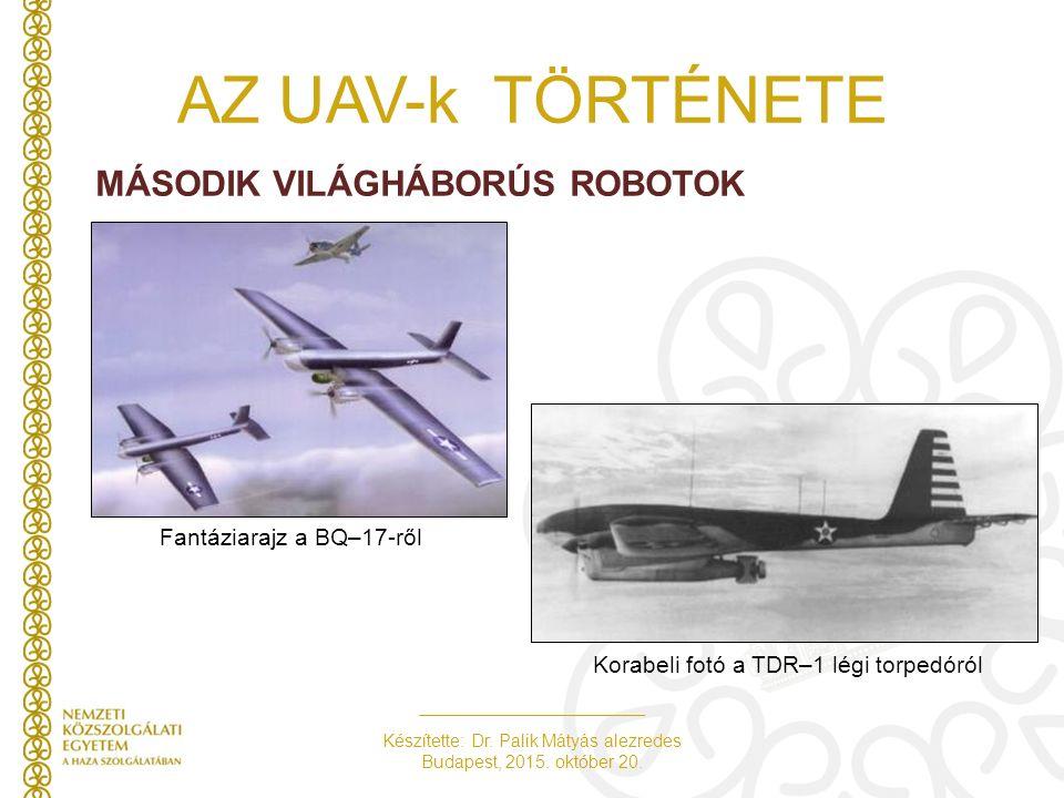 Készítette: Dr. Palik Mátyás alezredes Budapest, 2015. október 20. AZ UAV-k TÖRTÉNETE MÁSODIK VILÁGHÁBORÚS ROBOTOK Fantáziarajz a BQ–17-ről Korabeli f