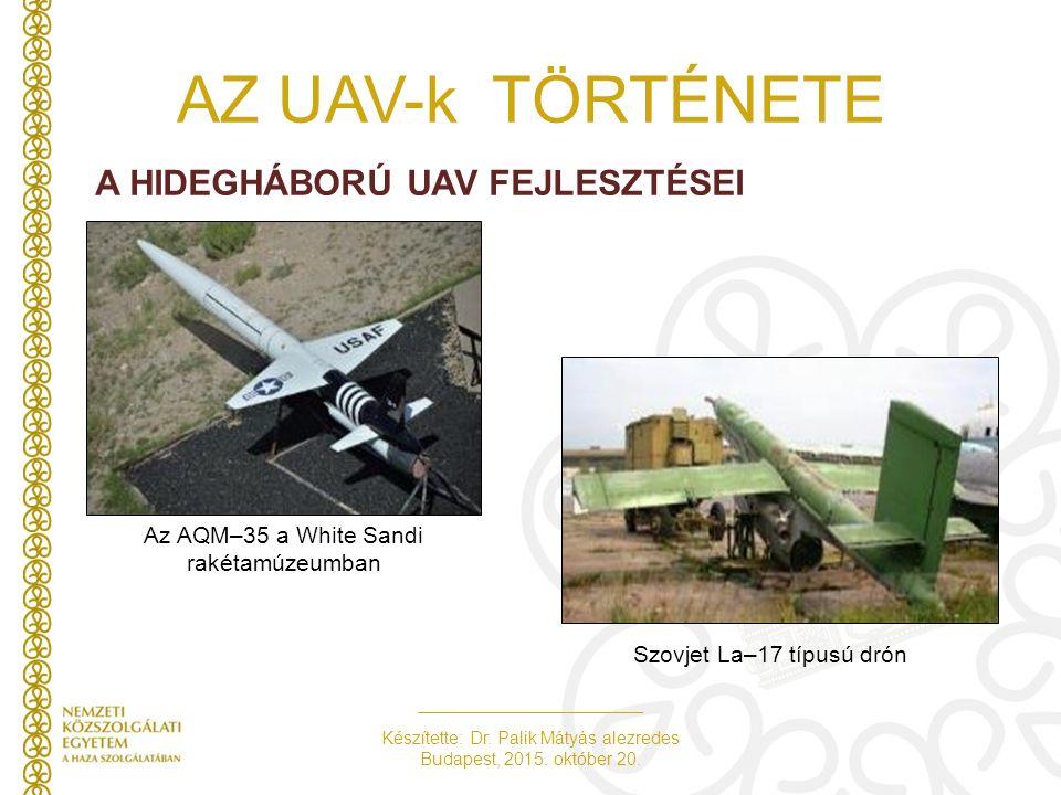 Készítette: Dr. Palik Mátyás alezredes Budapest, 2015. október 20. AZ UAV-k TÖRTÉNETE A HIDEGHÁBORÚ UAV FEJLESZTÉSEI Az AQM–35 a White Sandi rakétamúz