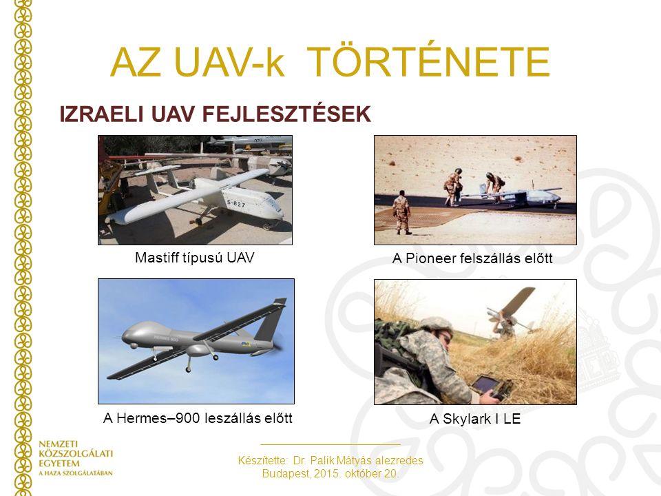 Készítette: Dr. Palik Mátyás alezredes Budapest, 2015. október 20. AZ UAV-k TÖRTÉNETE IZRAELI UAV FEJLESZTÉSEK Mastiff típusú UAV A Pioneer felszállás