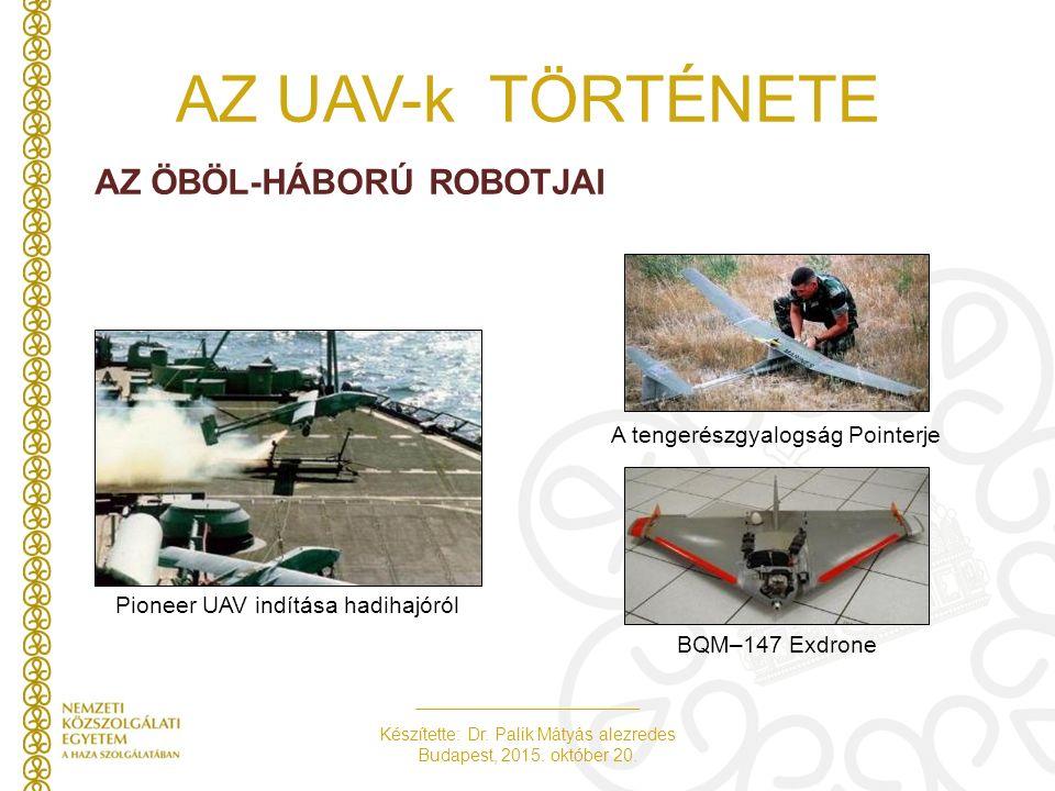Készítette: Dr. Palik Mátyás alezredes Budapest, 2015. október 20. AZ UAV-k TÖRTÉNETE AZ ÖBÖL-HÁBORÚ ROBOTJAI Pioneer UAV indítása hadihajóról A tenge