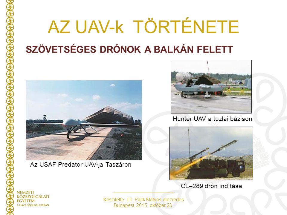 Készítette: Dr. Palik Mátyás alezredes Budapest, 2015. október 20. AZ UAV-k TÖRTÉNETE SZÖVETSÉGES DRÓNOK A BALKÁN FELETT Az USAF Predator UAV-ja Taszá