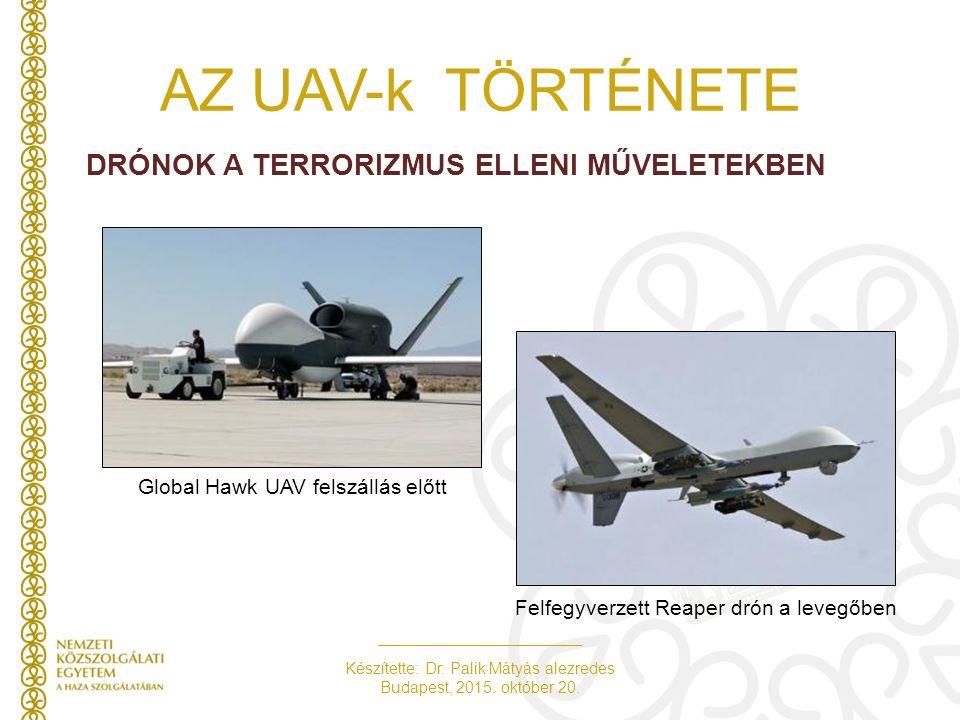 Készítette: Dr. Palik Mátyás alezredes Budapest, 2015. október 20. AZ UAV-k TÖRTÉNETE DRÓNOK A TERRORIZMUS ELLENI MŰVELETEKBEN Global Hawk UAV felszál