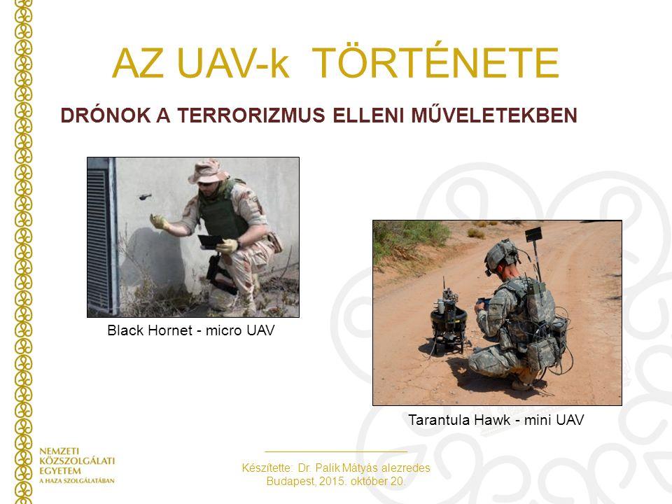Készítette: Dr. Palik Mátyás alezredes Budapest, 2015. október 20. AZ UAV-k TÖRTÉNETE DRÓNOK A TERRORIZMUS ELLENI MŰVELETEKBEN Black Hornet - micro UA