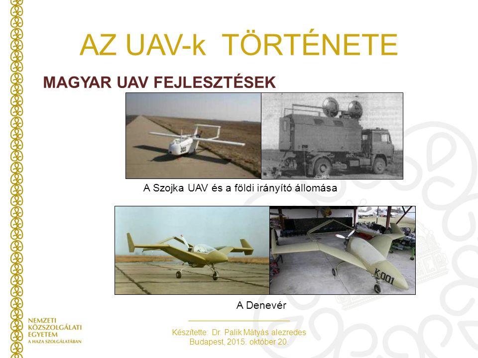 Készítette: Dr. Palik Mátyás alezredes Budapest, 2015. október 20. AZ UAV-k TÖRTÉNETE MAGYAR UAV FEJLESZTÉSEK A Denevér A Szojka UAV és a földi irányí