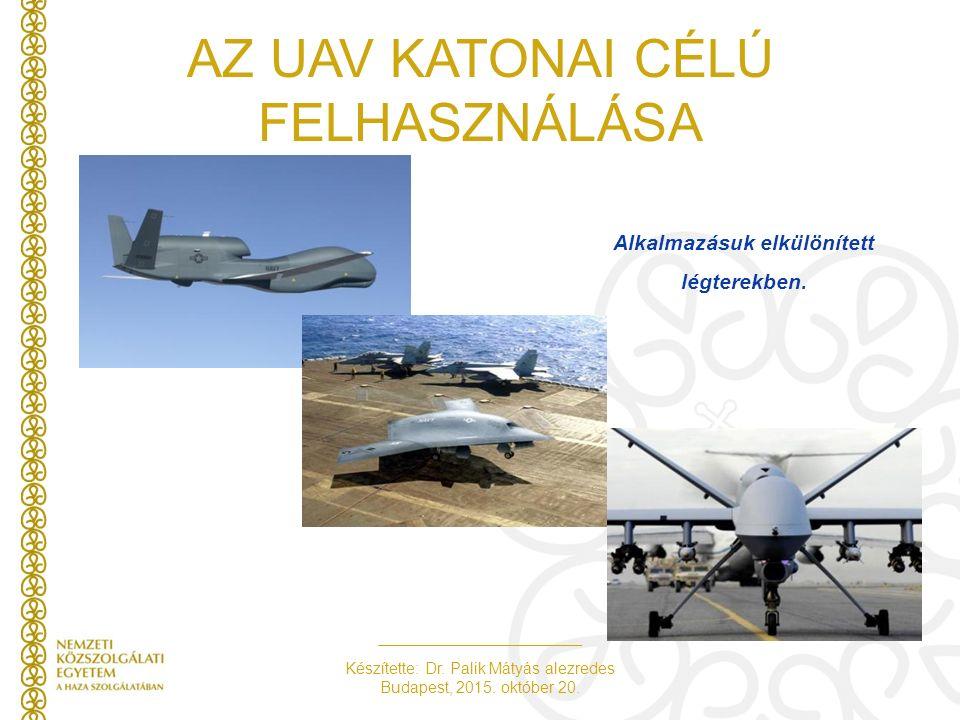 Készítette: Dr. Palik Mátyás alezredes Budapest, 2015. október 20. AZ UAV KATONAI CÉLÚ FELHASZNÁLÁSA Alkalmazásuk elkülönített légterekben.