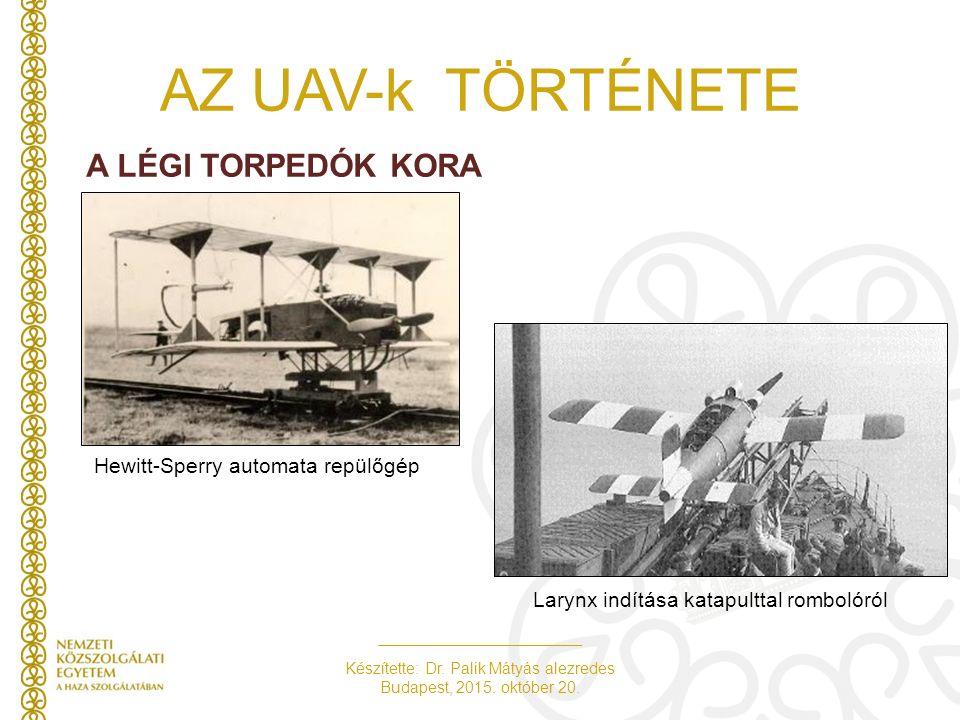 Készítette: Dr. Palik Mátyás alezredes Budapest, 2015. október 20. AZ UAV-k TÖRTÉNETE A LÉGI TORPEDÓK KORA Hewitt-Sperry automata repülőgép Larynx ind