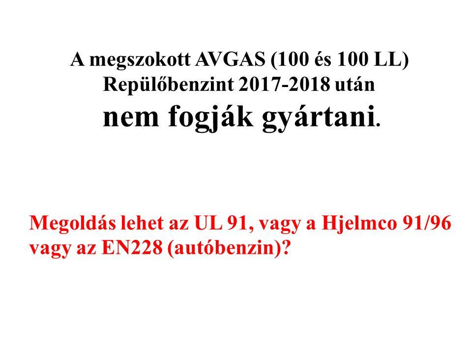 A megszokott AVGAS (100 és 100 LL) Repülőbenzint 2017-2018 után nem fogják gyártani. Megoldás lehet az UL 91, vagy a Hjelmco 91/96 vagy az EN228 (autó