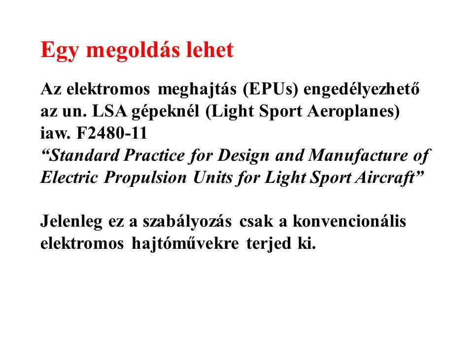 """Egy megoldás lehet Az elektromos meghajtás (EPUs) engedélyezhető az un. LSA gépeknél (Light Sport Aeroplanes) iaw. F2480-11 """"Standard Practice for Des"""